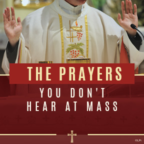 The Prayers You DON'T Hear at Mass